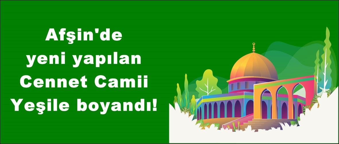 Afşin'de yeni yapılan Cennet Camii Yeşile boyandı!