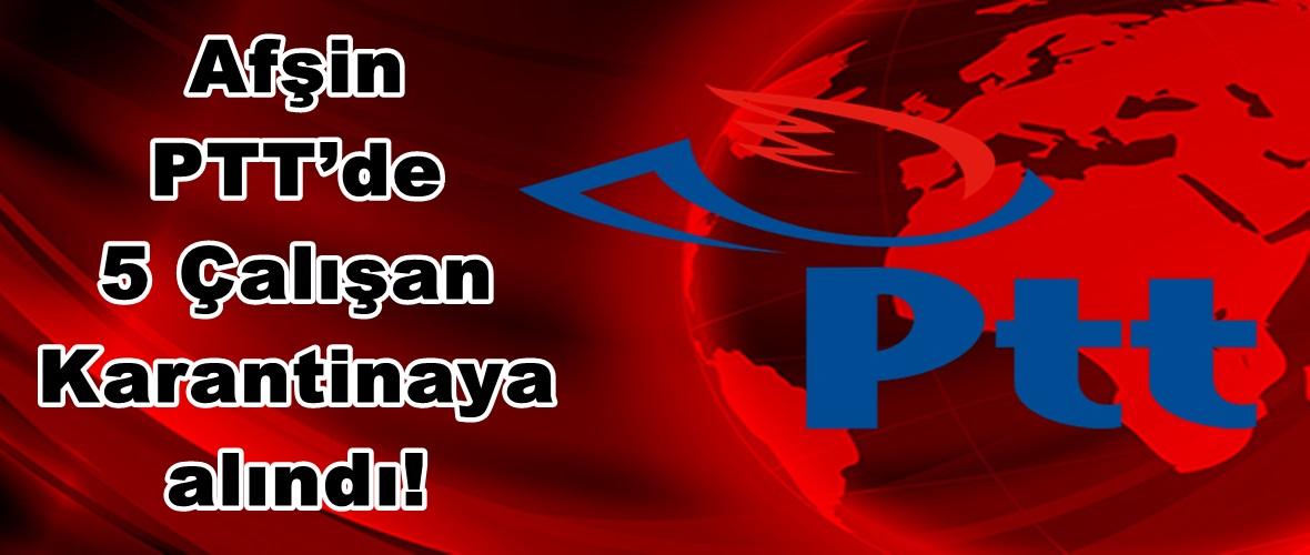 Afşin PTT'de 5 Çalışan Karantinaya alındı!