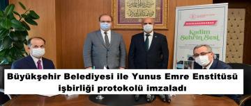 Büyükşehir Belediyesi ile Yunus Emre Enstitüsü işbirliği protokolü imzaladı.