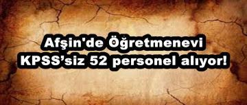 Afşin'deÖğretmenevi KPSS'siz 52 personel alıyor!