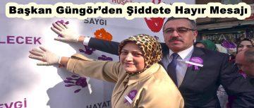 Başkan Güngör'den Şiddete Hayır Mesajı!