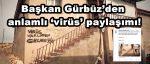 Başkan Gürbüz'den anlamlı 'virüs' paylaşımı