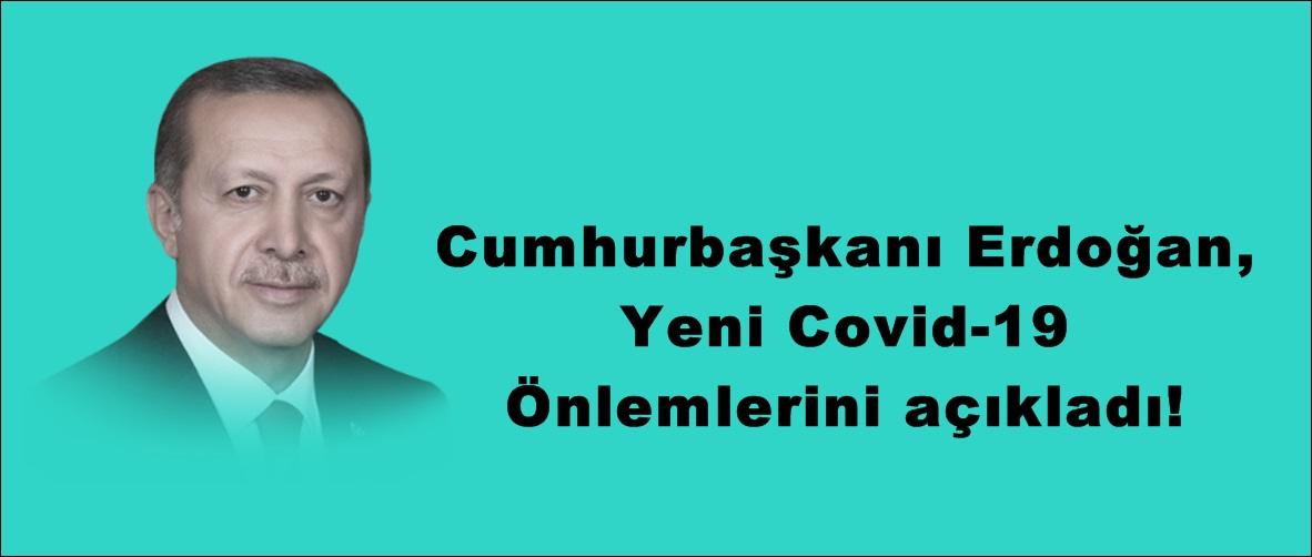 Cumhurbaşkanı Erdoğan,Yeni Covid-19 Önlemlerini açıkladı!