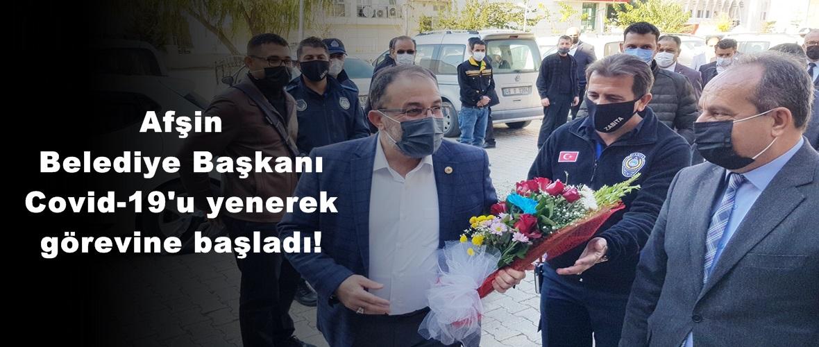 Afşin Belediye Başkanı Covid-19'u yenerek görevine başladı!