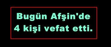 Bugün Afşin'de 4 kişi vefat etti.