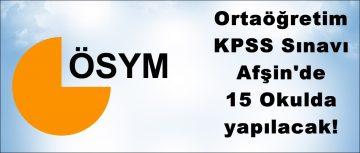 Ortaöğretim KPSS Sınavı Afşin'de 15 Okulda yapılacak!