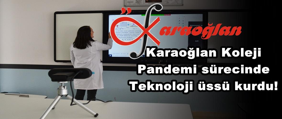 Karaoğlan Koleji Pandemi sürecinde Teknoloji üssü kurdu!
