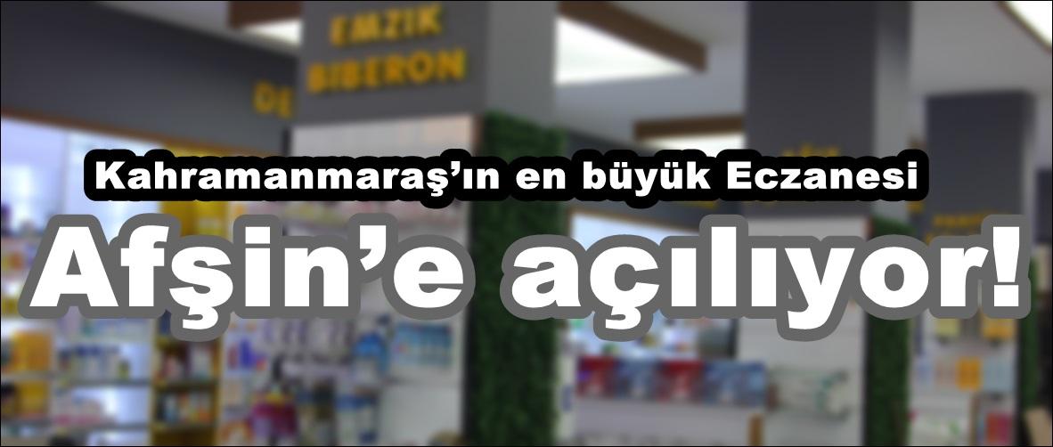 Kahramanmaraş'ın en büyük Eczanesi Afşin'e açılıyor!