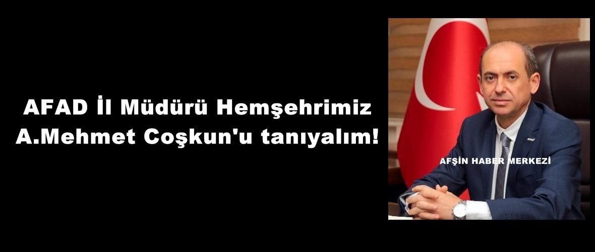 AFAD İl Müdürü Hemşehrimiz A.Mehmet Coşkun'u tanıyalım!