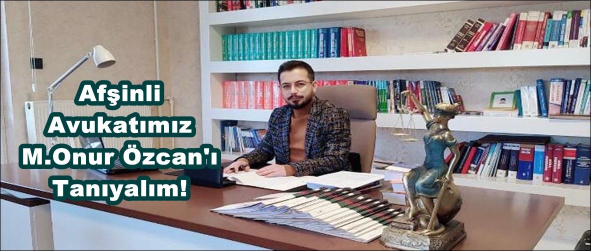 Afşinli Avukatımız M.Onur Özcan'ı Tanıyalım!