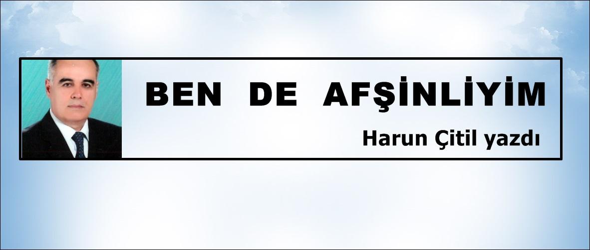 BEN DE AFŞİNLİYİM /Harun Çitil yazdı.