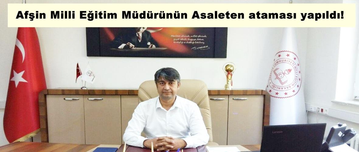 Afşin Milli Eğitim Müdürünün Asaleten ataması yapıldı!