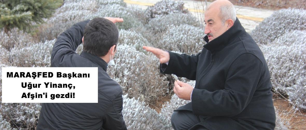 MARAŞFED Başkanı Uğur Yinanç,Afşin'i gezdi!