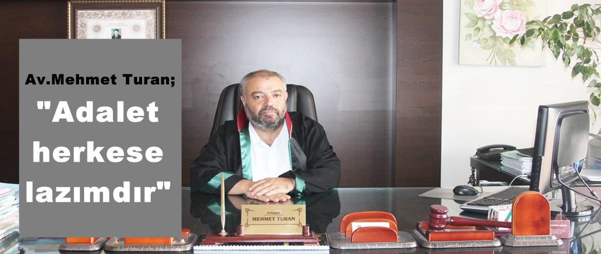 """Av.Mehmet Turan; """"Adalet herkese lazımdır"""""""