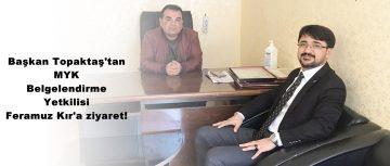 Başkan Topaktaş'tan MYK Belgelendirme Yetkilisi Feramuz Kır'a ziyaret!
