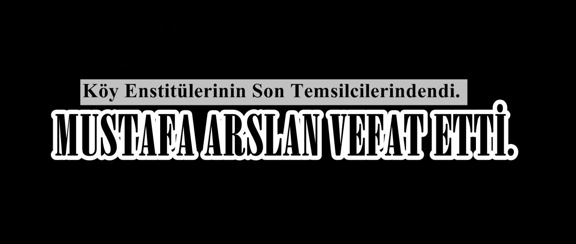 Mustafa Arslan vefat etti.