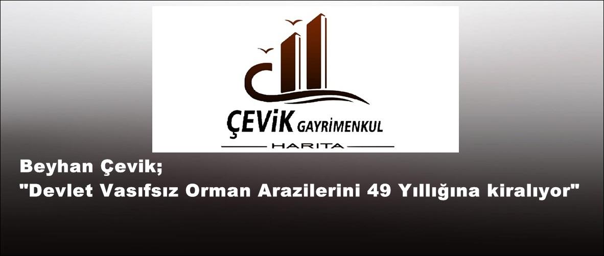"""Beyhan Çevik; """"Devlet Vasıfsız Orman Arazilerini 49 Yıllığına kiralıyor"""""""