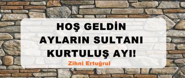 HOŞ GELDİN AYLARIN SULTANI KURTULUŞ AYI!