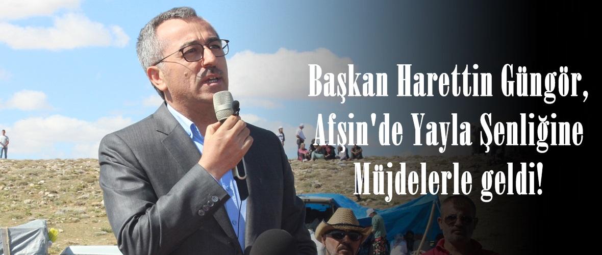 Başkan Harettin Güngör, Afşin'de Yayla Şenliğine Müjdelerle geldi!