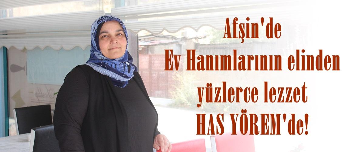 Afşin'de Ev Hanımlarının elinden yüzlerce lezzet HAS YÖREM'de!