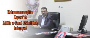 Kahramanmaraşlılar Kayseri'de Kültür ve Sanat Etkinliğinde buluşuyor!