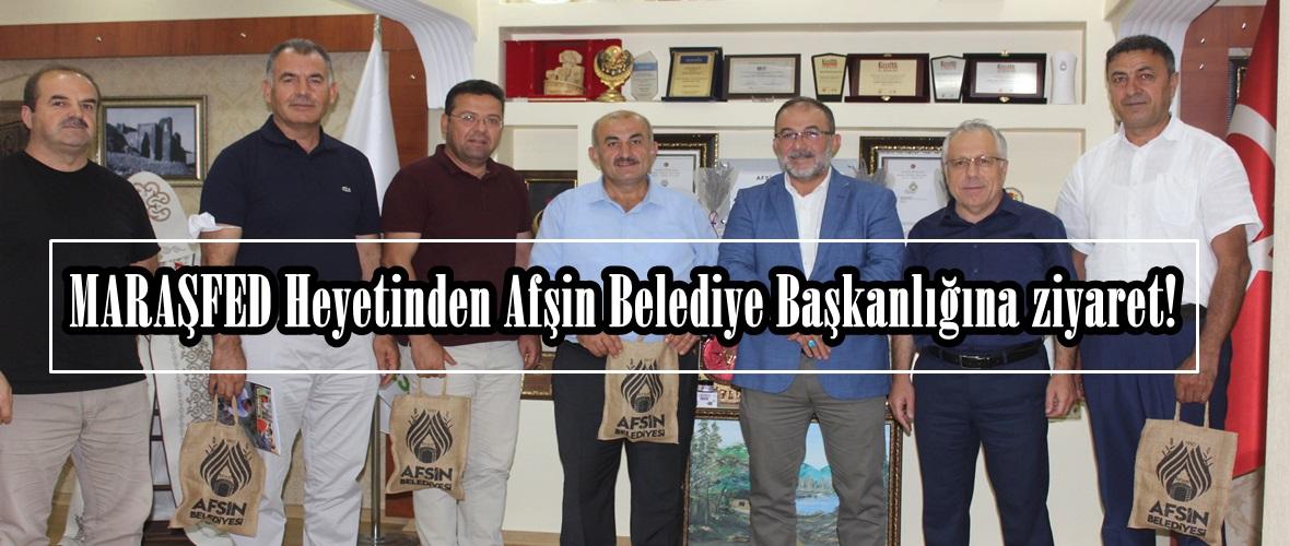 MARAŞFED Heyetinden Afşin Belediye Başkanlığına ziyaret!