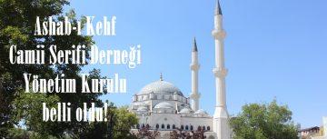 Ashab-ı Kehf Camii Şerifi Derneği Yönetim Kurulu belli oldu!