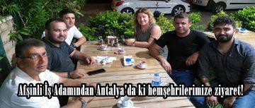 Afşinli İş Adamından Antalya'da ki hemşehrilerimize ziyaret!